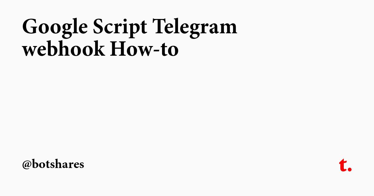 Google Script Telegram webhook How-to — Teletype