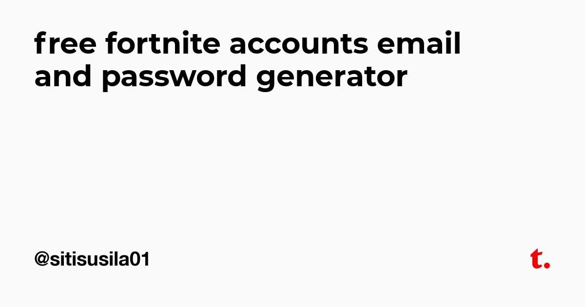 free fortnite accounts email and password generator — Teletype