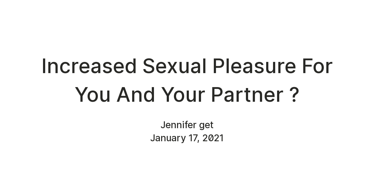 Increased Sexual Pleasure For You And Your Partner ? — Teletype