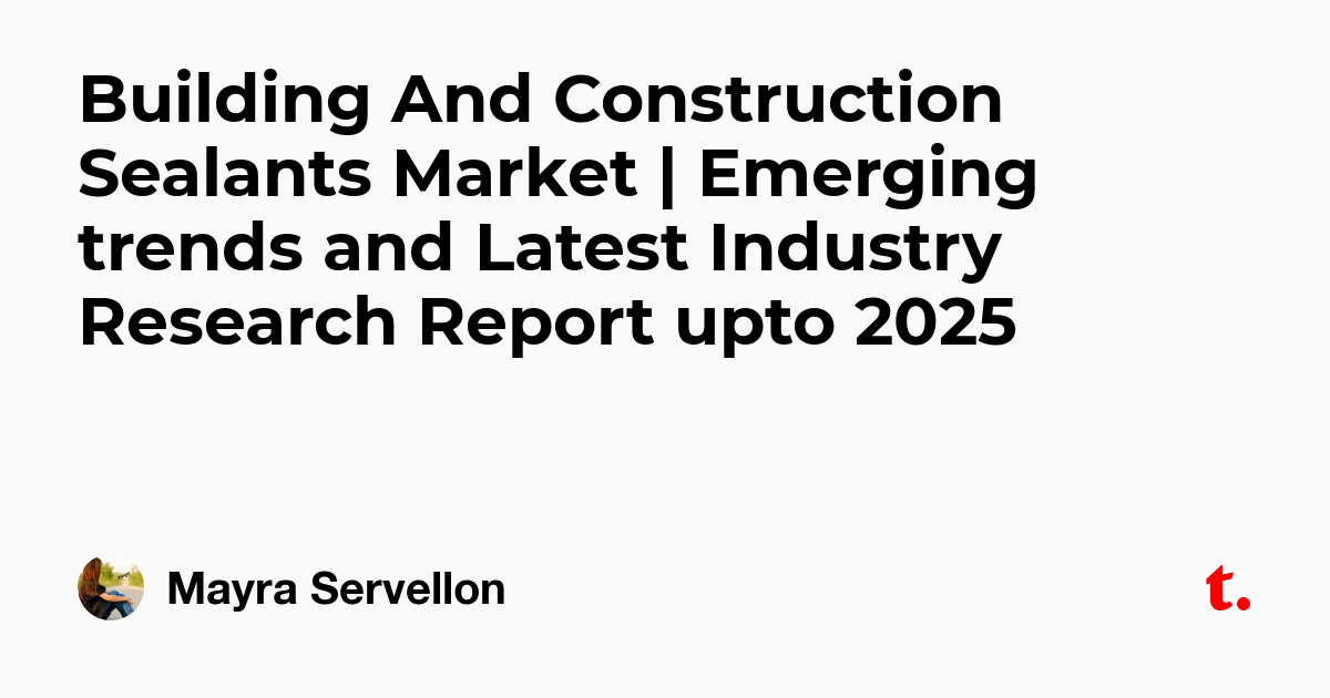 Building And Construction Sealants Market | Emerging trends and